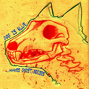 Dog Is Blue - ...Makes Ghost Noises (2009)